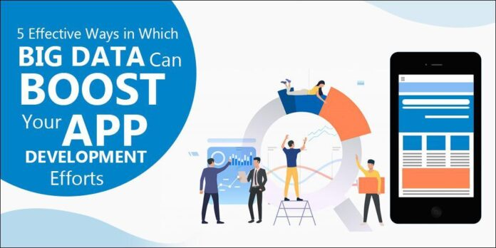 Effective Ways in Which Big Data Can Boost Your App Development Efforts