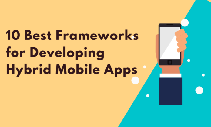 10 Best Frameworks for Developing Hybrid Mobile Apps