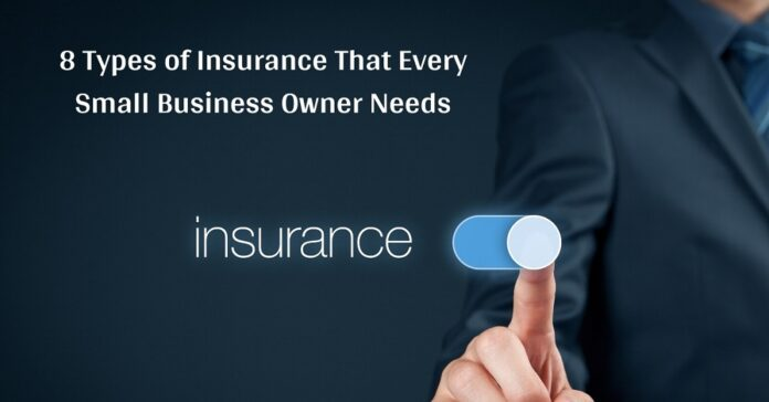 8 Types of Insurance That Every Small Business Owner Needs