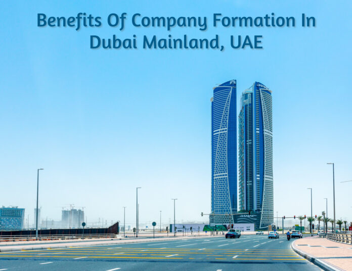 Benefits Of Company Formation In Dubai Mainland, UAE