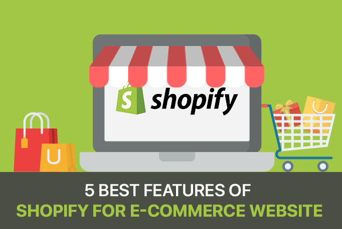 5 Best Features of Shopify for E-Commerce Website