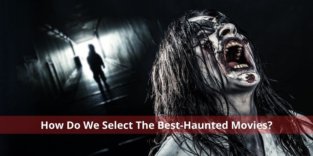 how do we select the best-haunted movies