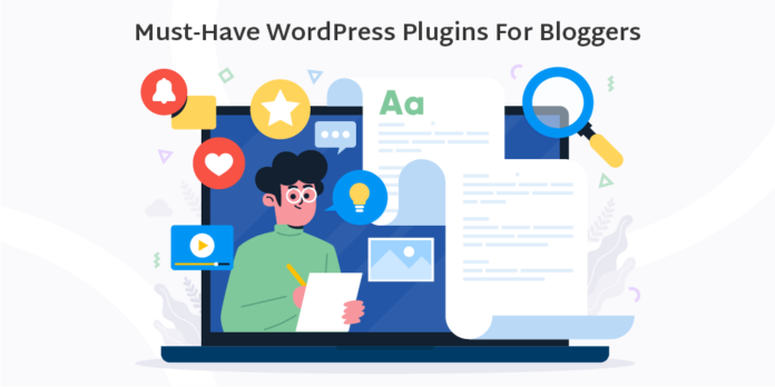 Must-Have WordPress Plugins For Bloggers